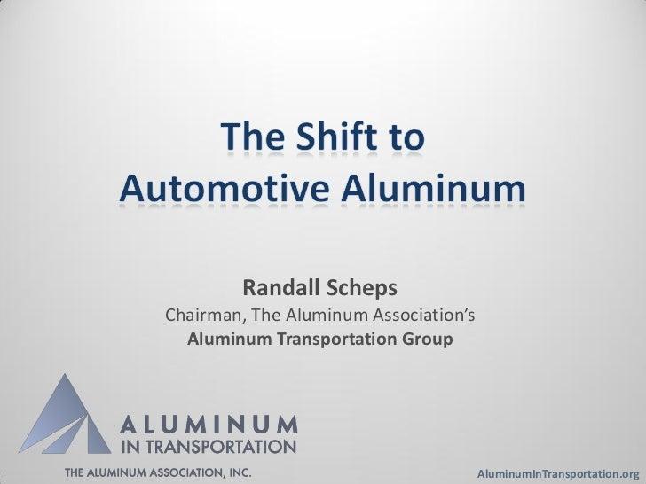 Randall SchepsChairman, The Aluminum Association's  Aluminum Transportation Group                                       Al...