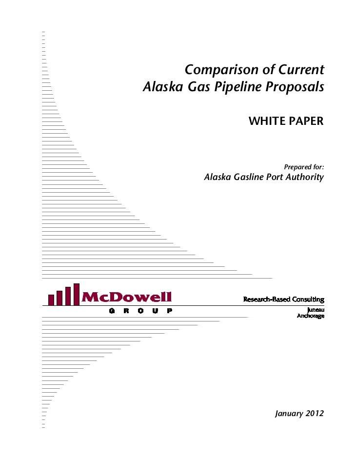 Comparison of CurrentAlaska Gas Pipeline Proposals                   WHITE PAPER                            Prepared for: ...