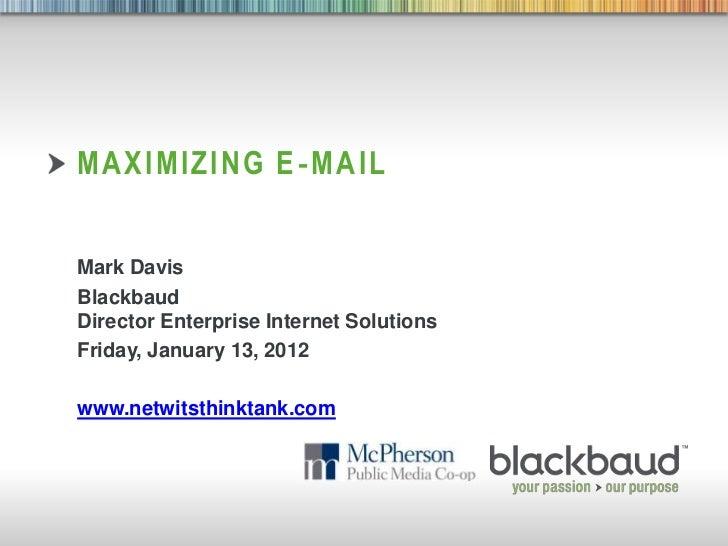 MAXIMIZING E ‐MAILMark DavisBlackbaudDirector Enterprise Internet SolutionsFriday, January 13, 2012www.netwitsthinktank.co...