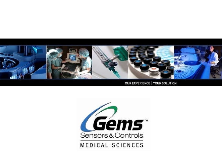 Gems Sensors & Controls Medical Sciences  Application Engineering   • Market leadership with 40+ application/design       ...