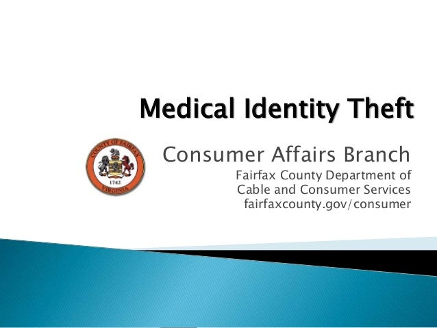 Consumer Affairs Branch Fairfax County Department of Cable and Consumer Services fairfaxcounty.gov/consumer Medical Identi...