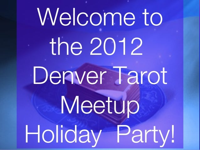 Welcome to  the 2012Denver Tarot   MeetupHoliday Party!