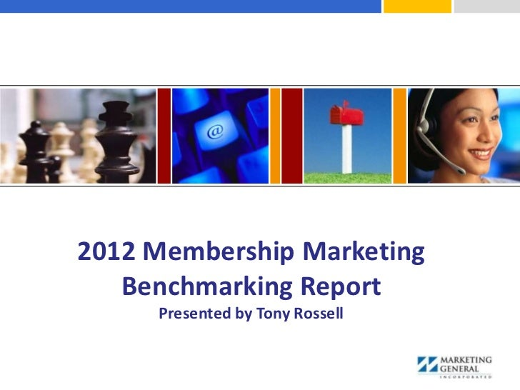 2012 Membership Marketing   Benchmarking Report     Presented by Tony Rossell