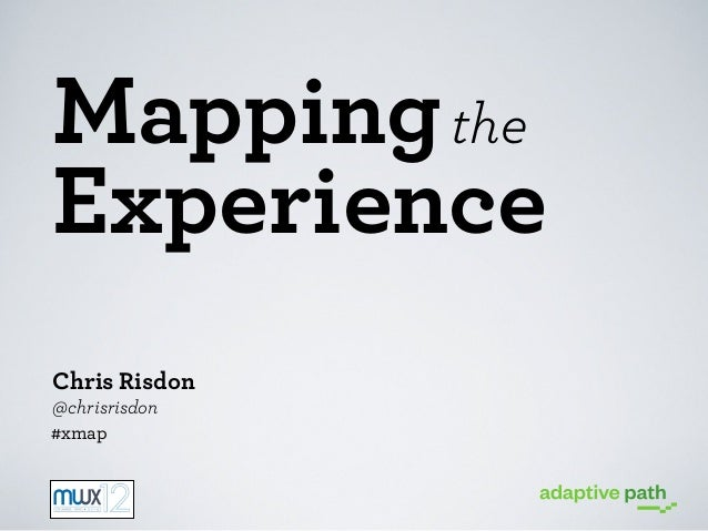 Mapping the Experience Chris Risdon @chrisrisdon #xmap
