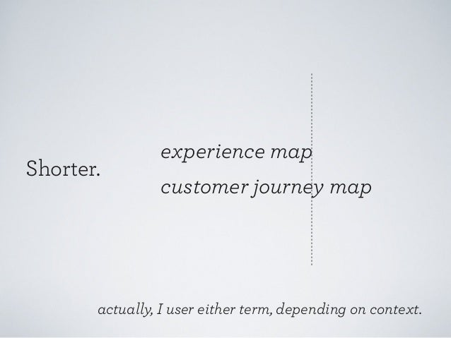 Shorter.  experience map customer journey map  actually, I user either term, depending on context.
