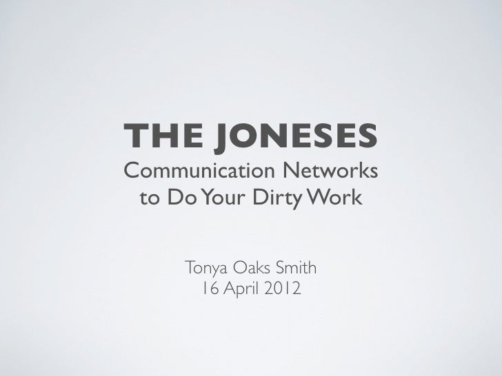 THE JONESESCommunication Networks to Do Your Dirty Work     Tonya Oaks Smith       16 April 2012