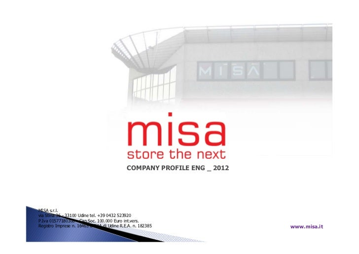 COMPANY PROFILE ENG _ 2012MISA s.r.l.via Stiria 36 - 33100 Udine tel. +39 0432 523920P.Iva 01577180308 - Cap.Soc. 100.000 ...