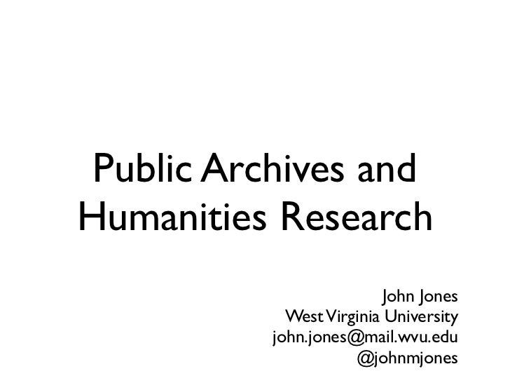 Public Archives andHumanities Research                          John Jones            West Virginia University          jo...