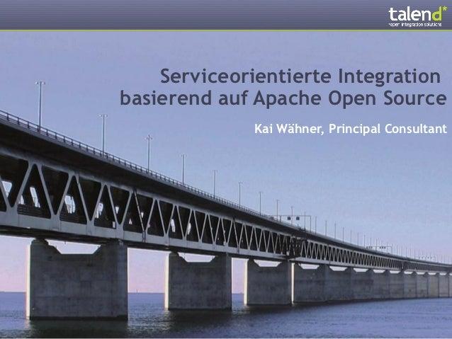 Serviceorientierte Integrationbasierend auf Apache Open Source              Kai Wähner, Principal Consultant