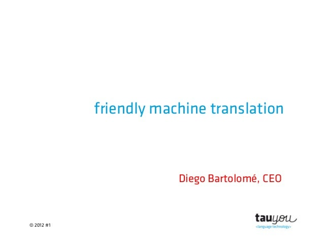 © 2012 #1friendly machine translationDiego Bartolomé, CEO