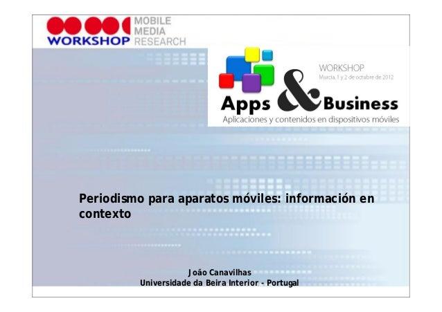 Periodismo para aparatos móviles: información encontexto                    João Canavilhas         Universidade da Beira ...