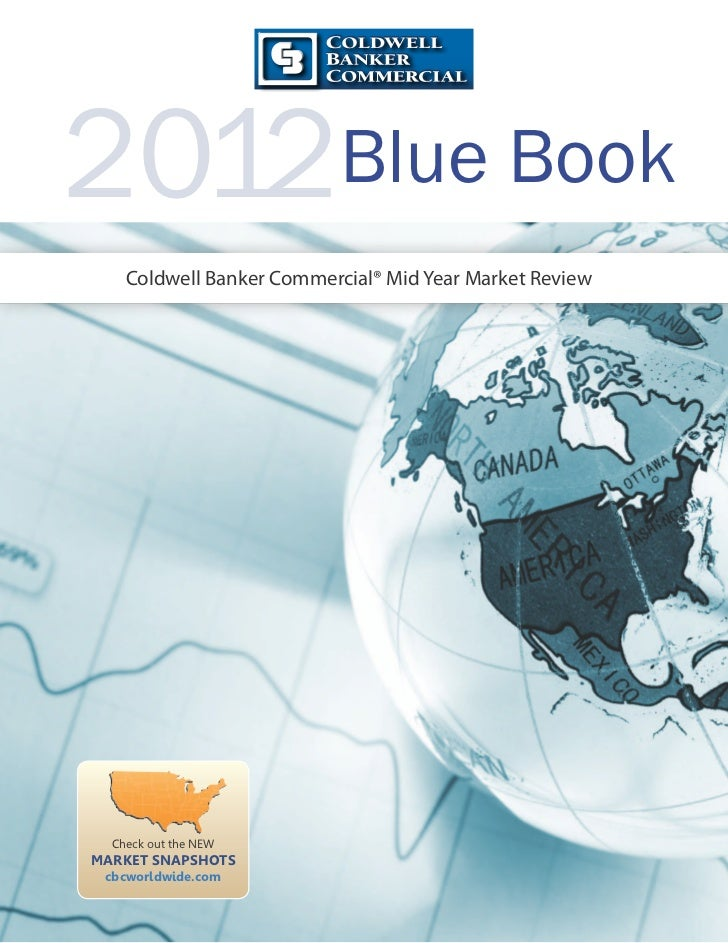 2012Blue Book    Coldwell Banker Commercial® Mid Year Market Review  Check out the NEWMARKET SNAPSHOTS cbcworldwide.com