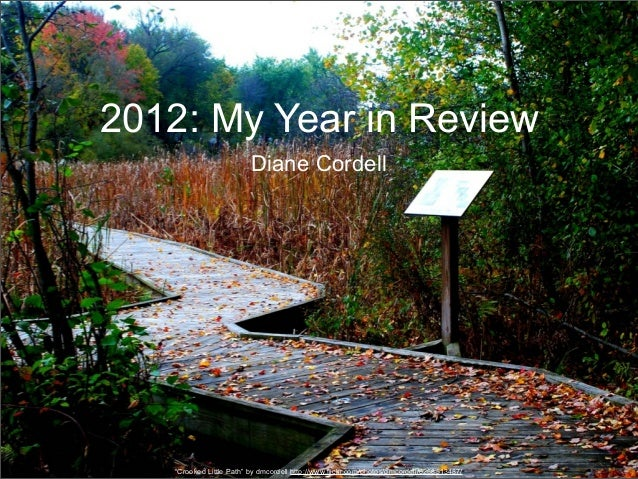 "2012: My Year in Review                         Diane Cordell   ""Crooked Little Path"" by dmcordell http://www.flickr.com/p..."
