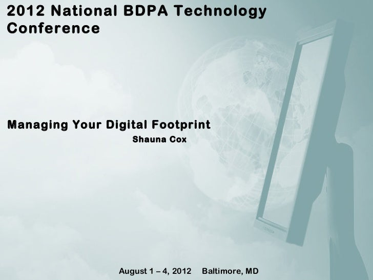 2012 National BDPA TechnologyConferenceManaging Your Digital Footprint                    Shauna Cox                 Augus...
