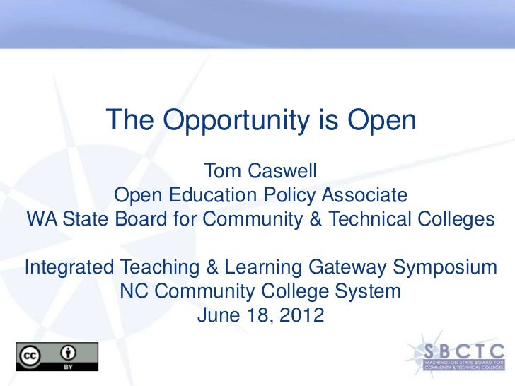 The Opportunity is Open                   Tom Caswell         Open Education Policy AssociateWA State Board for Community ...