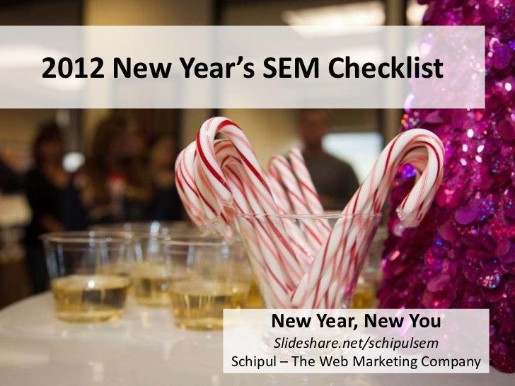 2012 New Year's SEM Checklist                  New Year, New You                   Slideshare.net/schipulsem             S...