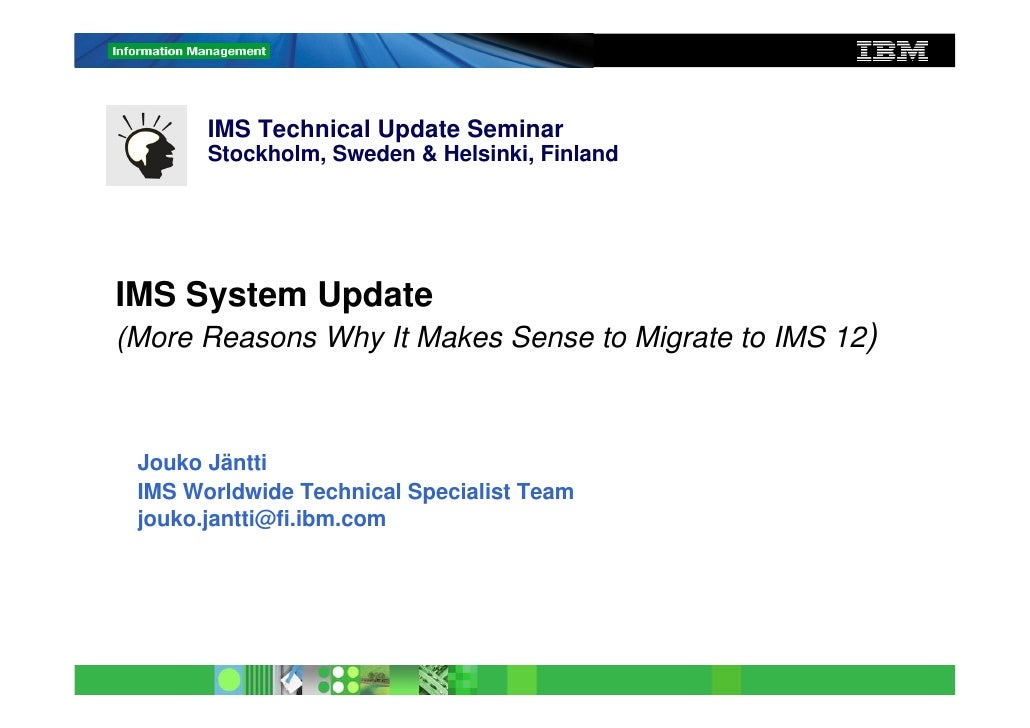 | IMS             IMS Technical Update Seminar             Stockholm, Sweden & Helsinki, Finland      IMS System Update   ...