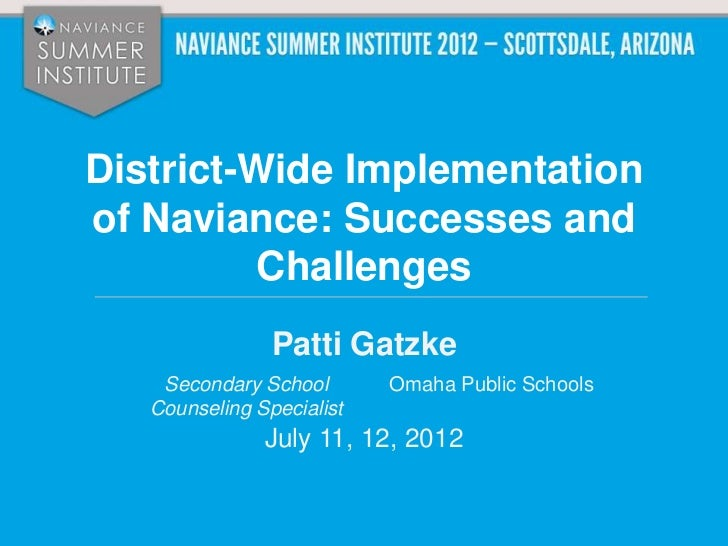 District-Wide Implementationof Naviance: Successes and          Challenges                Patti Gatzke    Secondary School...
