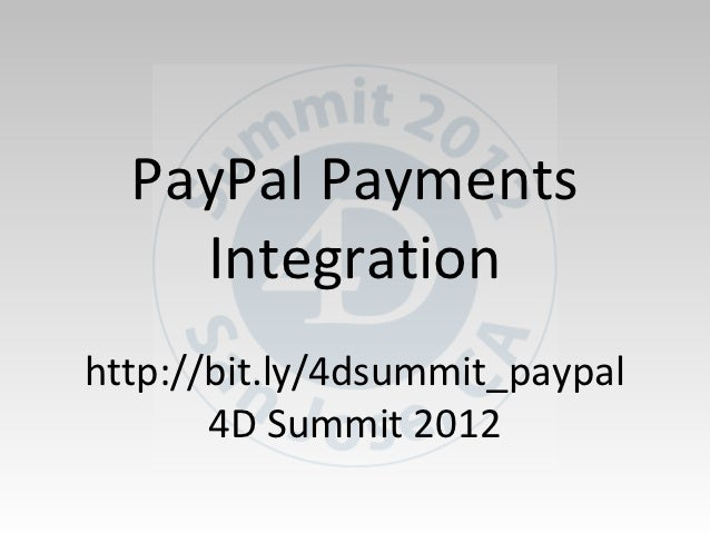 PayPal Payments    Integrationhttp://bit.ly/4dsummit_paypal       4D Summit 2012