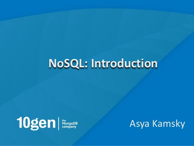 NoSQL: Introduction              Asya Kamsky                            1