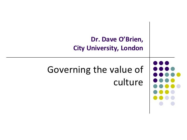 Dr. Dave O'Brien,     City University, LondonGoverning the value of               culture