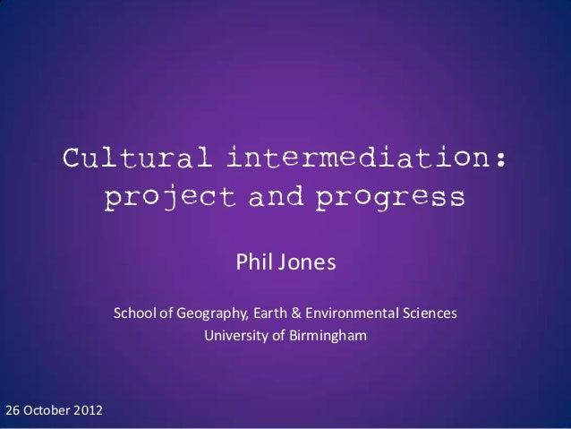 Cultural intermediation:          project and progress                                    Phil Jones                  Scho...