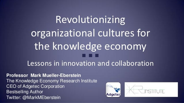 Revolutionizing          organizational cultures for           the knowledge economy                                 ■ ■ ■...