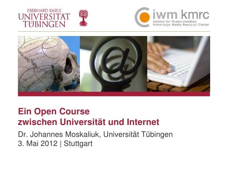 BLINDBILDEin Open Coursezwischen Universität und InternetDr. Johannes Moskaliuk, Universität Tübingen3. Mai 2012 | Stuttgart