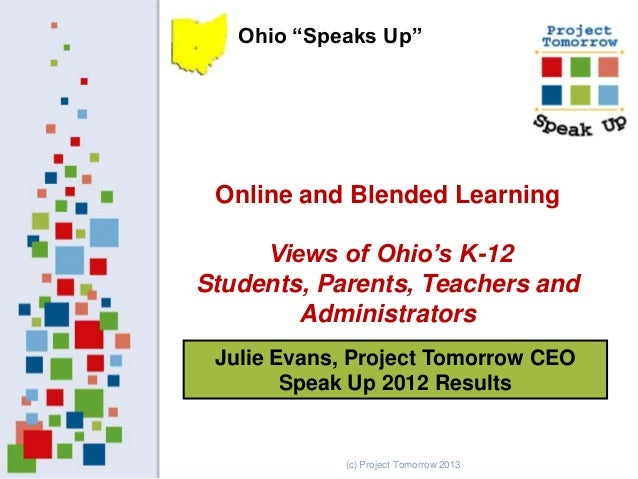 Julie Evans, Project Tomorrow CEO Speak Up 2012 Results Online and Blended Learning Views of Ohio's K-12 Students, Parents...