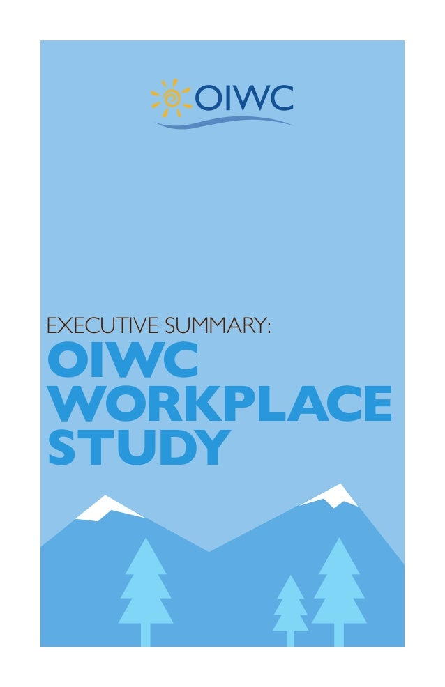 EXECUTIVE SUMMARY:OIWCWORKPLACESTUDY