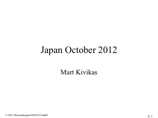 Japan October 2012                                     Mart Kivikas© 2012 Wissenskapital ZFI/ECI GmbH                  S. 1