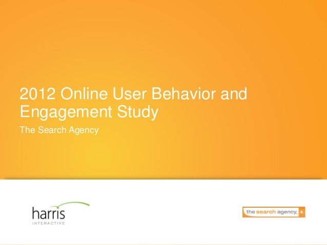 2012 Online User Behavior andEngagement StudyThe Search Agency