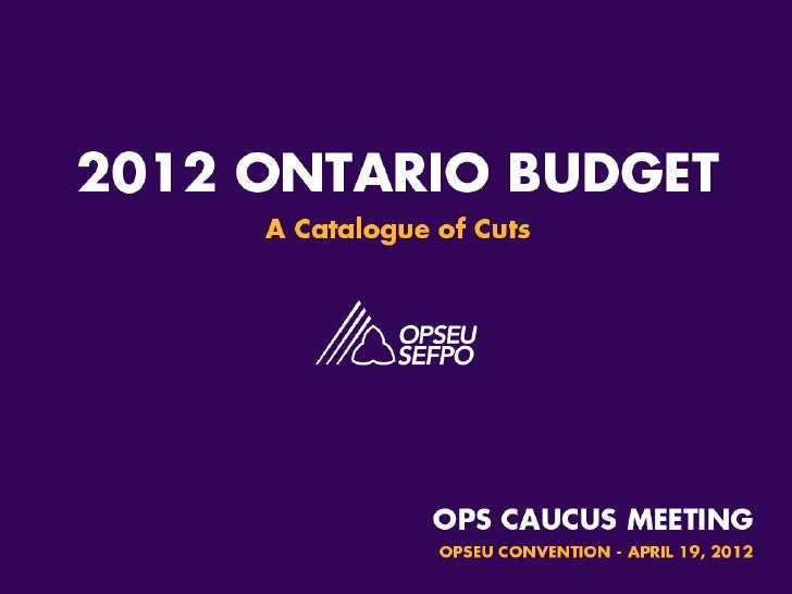 2012 Ontario Budget – A Catalogue of Cuts • Finance Minister Dwight Duncan estimates the 2012-13   budget deficit at $15.3...