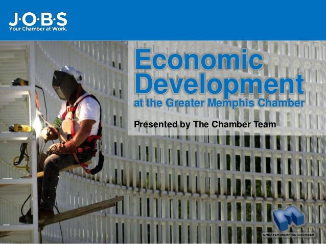 Economic Developmentat the Greater Memphis Chamber Presented by The Chamber Team