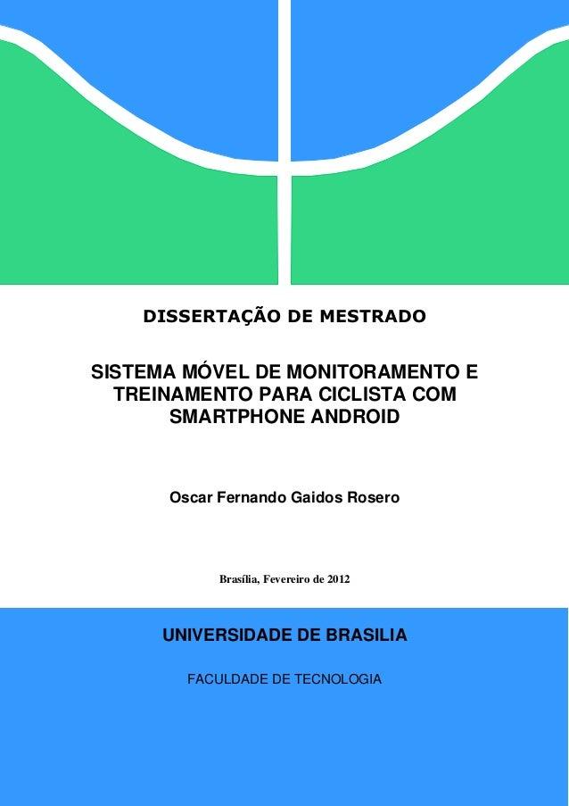 DISSERTAÇÃO DE MESTRADO SISTEMA MÓVEL DE MONITORAMENTO E TREINAMENTO PARA CICLISTA COM SMARTPHONE ANDROID Oscar Fernando G...
