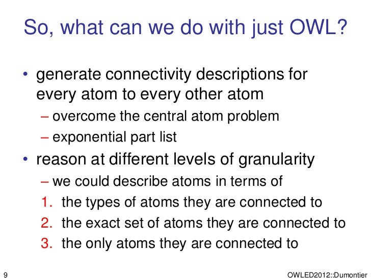 So, what can we do with just OWL?    • generate connectivity descriptions for      every atom to every other atom      – o...