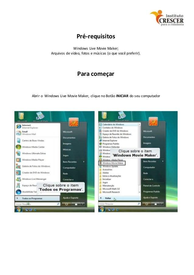 Pré-requisitos Windows Live Movie Maker; Arquivos de vídeo, fotos e músicas (o que você preferir). Para começar Abrir o Wi...
