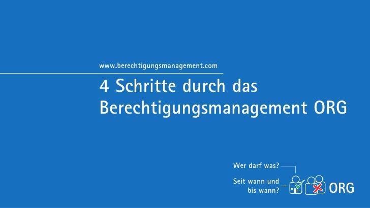 www.berechtigungsmanagement.com4 Schritte durch dasBerechtigungsmanagement ORG                                  Wer darf w...