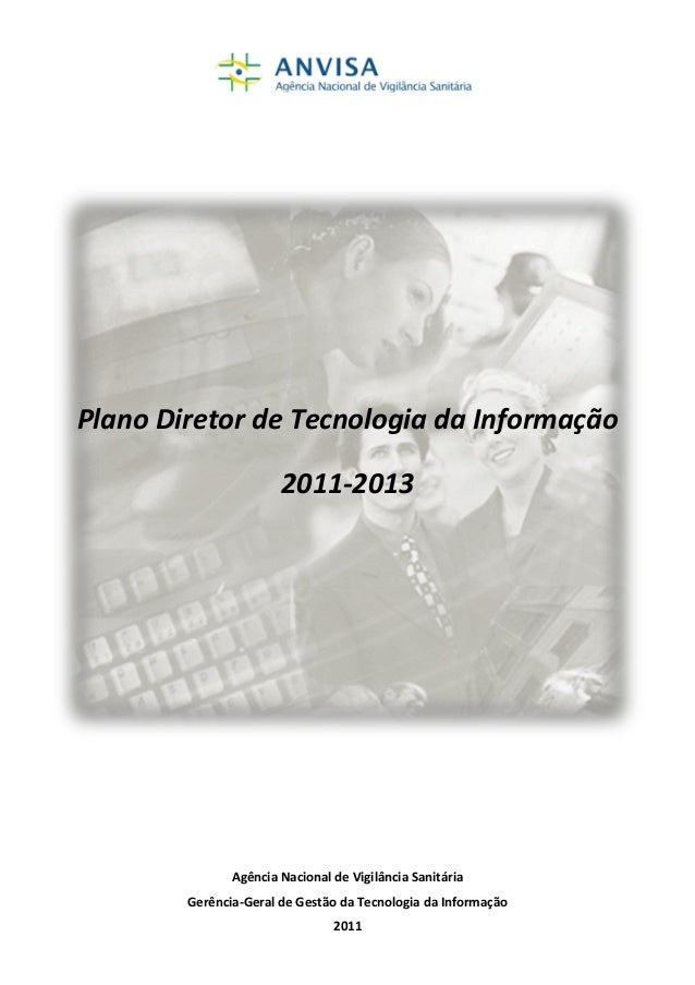 Plano Diretor de Tecnologia da Informação 2011-2013  Agência Nacional de Vigilância Sanitária Gerência-Geral de Gestão da ...