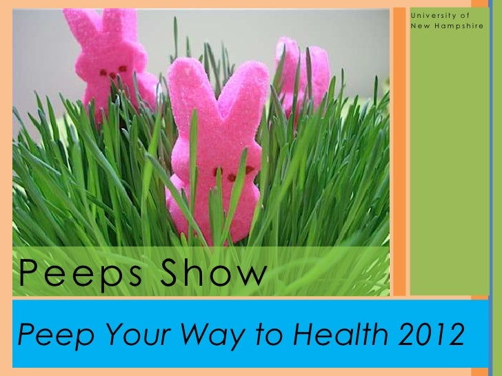 University of                        New HampshirePeeps ShowPeep Your Way to Health 2012