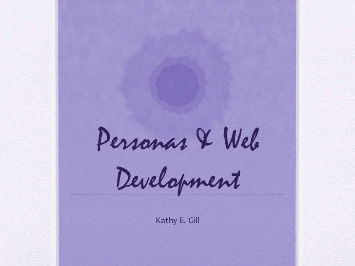 Personas & Web Development Kathy E. Gill