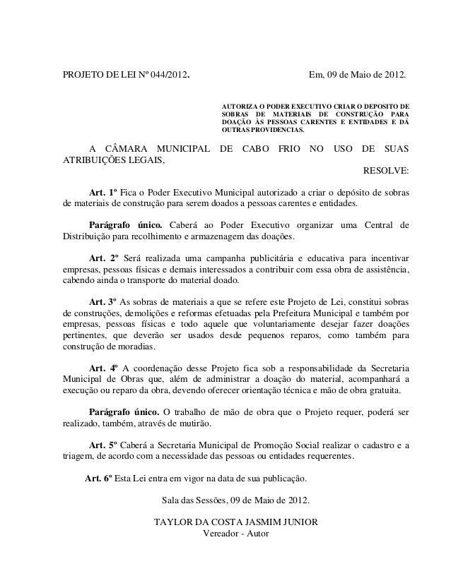 PROJETO DE LEI Nº 044/2012.  Em, 09 de Maio de 2012.  AUTORIZA O PODER EXECUTIVO CRIAR O DEPOSITO DE SOBRAS DE MATERIAIS D...