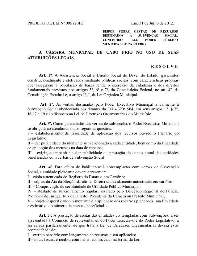 PROJETO DE LEI Nº 095 /2012.  Em, 31 de Julho de 2012. DISPÕE SOBRE GESTÃO DE RECURSOS DESTINADOS À SUBVENÇÃO SOCIAL, CONC...