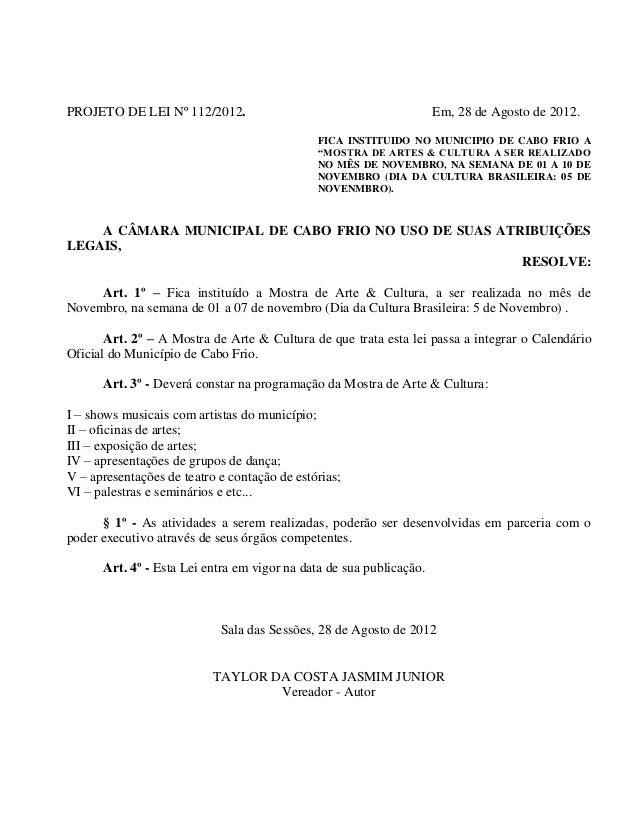 """PROJETO DE LEI Nº 112/2012.  Em, 28 de Agosto de 2012. FICA INSTITUIDO NO MUNICIPIO DE CABO FRIO A """"MOSTRA DE ARTES & CULT..."""