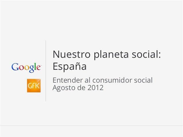 Nuestro planeta social:EspañaEntender al consumidor socialAgosto de 2012                     Información confidencial y pro...