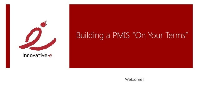 "Building a PMIS ""On Your Terms""             Welcome!"