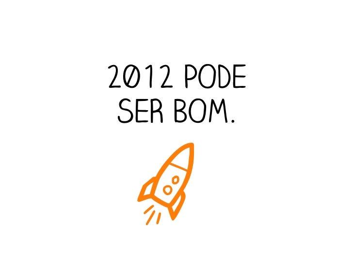 2012 PODE SER BOM. a