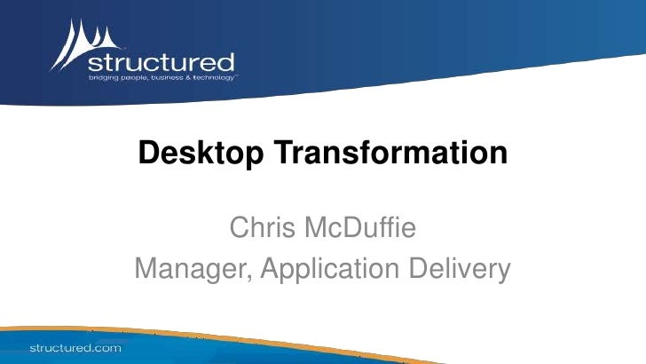 Desktop Transformation     Chris McDuffieManager, Application Delivery