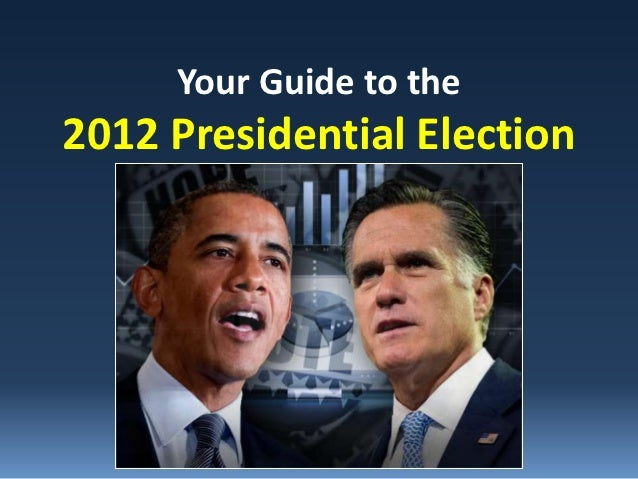 Your Guide to the2012 Presidential Election