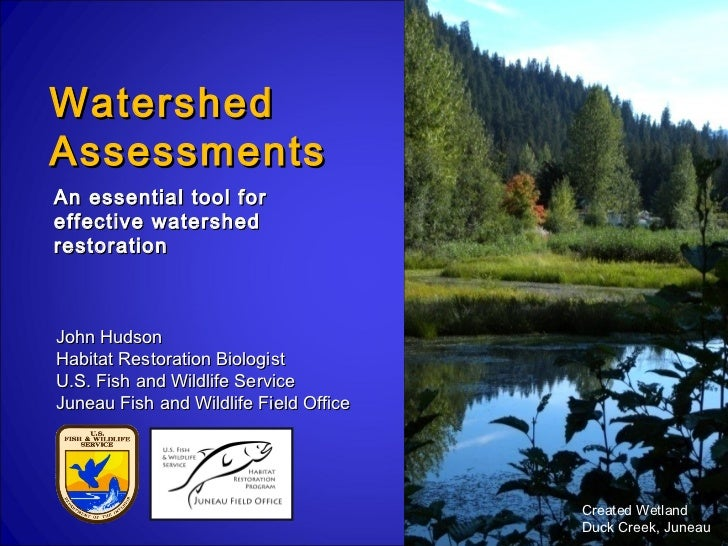 WatershedAssessmentsAn essential tool foreffective watershedrestorationJohn HudsonHabitat Restoration BiologistU.S. Fish a...